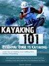 Kayaking 101 Essential Guide To Kayaking