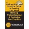 The African American Familys Guide To Tracing Our Roots