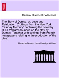 The Story Of Denise Or Love And Retribution Cuttings From The New York Sunday Mercury Containing The Novel By H Ll Williams Founded On The Play By Dumas Together With Cuttings From French Newspapers Relating To The Production Of The Play