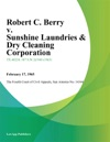 Robert C Berry V Sunshine Laundries  Dry Cleaning Corporation
