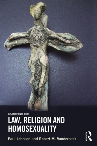 Paul Johnson & Robert Vanderbeck - Law, Religion and Homosexuality