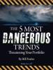 The 5 Most Dangerous Trends Threatening Your Portfolio