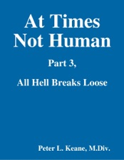 At Times Not Human: Part 3, All Hell Breaks Loose