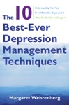 The 10 Best-Ever Depression Management Techniques Understanding How Your Brain Makes You Depressed And What You Can Do To Change It