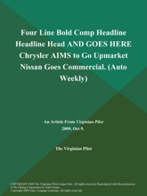Four Line Bold Comp Headline Headline Head AND GOES HERE Chrysler AIMS to Go Upmarket Nissan Goes Commercial (Auto Weekly)