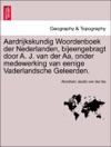 Aardrijkskundig Woordenboek Der Nederlanden Bijeengebragt Door A J Van Der Aa Onder Medewerking Van Eenige Vaderlandsche Geleerden TIENDE DEEL