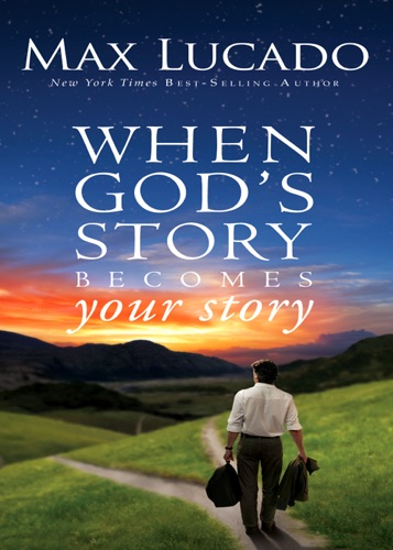 Max Lucado - When God's Story Becomes Your Story