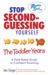 Stop Second-Guessing Yourself--The Toddler Years