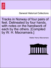 Tracks in Norway of four pairs of feet. Delineated by four hands, with notes on the handiwork of each by the others. [Compiled by W. H. Macnamara.]