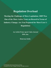 Regulation Overload: Meeting the Challenge of More Legislation: 2009 Was One of the More Active Years on Record in Terms of Industry Change; are You Prepared for More? (Act 1: Regulation)