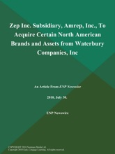 Zep Inc. Subsidiary, Amrep, Inc., To Acquire Certain North American Brands and Assets from Waterbury Companies, Inc