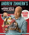 Andrew Zimmerns Field Guide To Exceptionally Weird Wild And Wonderful Foods