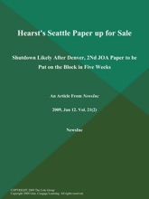 Hearst's Seattle Paper up for Sale; Shutdown Likely After Denver, 2Nd JOA Paper to be Put on the Block in Five Weeks