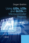 Using LEDs LCDs And GLCDs In Microcontroller Projects