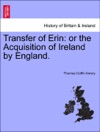 Transfer Of Erin Or The Acquisition Of Ireland By England