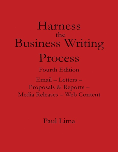 Harness the Business Writing Process Fourth Edition Email -- Letters -- Proposals & Reports -- Media Releases