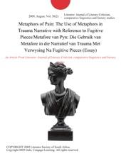 Metaphors of Pain: The Use of Metaphors in Trauma Narrative with Reference to Fugitive Pieces/Metafore van Pyn: Die Gebruik van Metafore in die Narratief van Trauma Met Verwysing Na Fugitive Pieces (Essay)