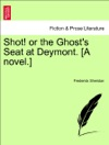 Shot Or The Ghosts Seat At Deymont A Novel Vol II