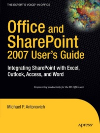 Office and SharePoint 2007 User's Guide - Michael Antonovich