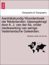 Aardrijkskundig Woordenboek Der Nederlanden Bijeengebragt Door A J Van Der Aa Onder Medewerking Van Eenige Vaderlandsche Geleerden VOLI