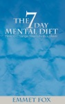 The Seven Day Mental Diet How To Change Your Life In A Week