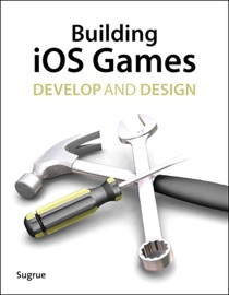 Building iOS 5 Games: Develop and Design - James Sugrue