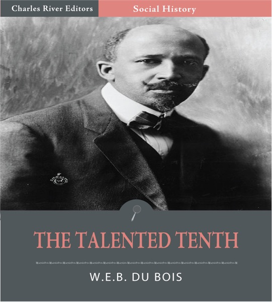 the talented tenth essay President obama and the new talented tenth dr henry l morehouse wrote a short essay titled the talented tenth where he argued that an ordinary.