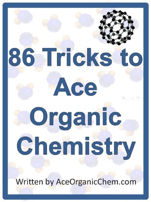 Organic Chemistry: 86 Tricks to Ace Organic Chemistry