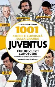 1001 storie e curiosità sulla grande Juventus che dovresti conoscere da Claudio Moretti