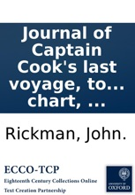 Journal of Captain Cook's last voyage, to the Pacific Ocean: on Discovery: performed in the years 1776, 1777, 1778, 1779, and 1780. Illustrated with cuts, and a chart, ...