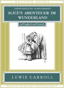 Lerne Englisch! Learn German! ALICE'S ABENTEUER IM WUNDERLAND: Auf Englisch und Deutsch Buch-Cover