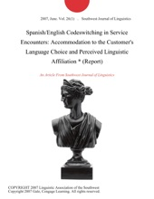 Spanish/English Codeswitching In Service Encounters: Accommodation To The Customer's Language Choice And Perceived Linguistic Affiliation * (Report)