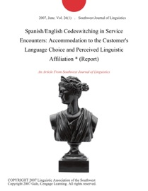 Spanish English Codeswitching In Service Encounters Accommodation To The Customer S Language Choice And Perceived Linguistic Affiliation Report
