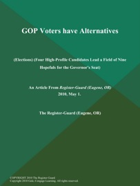 GOP VOTERS HAVE ALTERNATIVES (ELECTIONS) (FOUR HIGH-PROFILE CANDIDATES LEAD A FIELD OF NINE HOPEFULS FOR THE GOVERNORS SEAT)