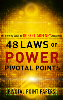 The 48 Laws of Power Pivotal Points (Pivotal Point Papers) - Pivotal Point Papers book