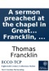 A Sermon Preached At The Chapel In Great Queen-Street, Lincoln's-Inn-Fields, On Sunday, March 20, 1774: For The Benefit Of Unfortunate Persons Confined For Small Debts. ... By Thomas Francklin, ...