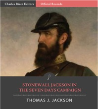Official Records Of The Union And Confederate Armies: General Stonewall Jackson's Account Of The Seven Days Battles