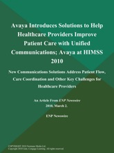 Avaya Introduces Solutions to Help Healthcare Providers Improve Patient Care with Unified Communications; Avaya at HIMSS 2010: New Communications Solutions Address Patient Flow, Care Coordination and Other Key Challenges for Healthcare Providers