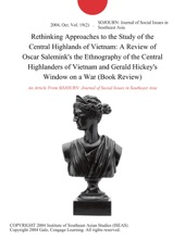 Rethinking Approaches to the Study of the Central Highlands of Vietnam: A Review of Oscar Salemink's the Ethnography of the Central Highlanders of Vietnam and Gerald Hickey's Window on a War (Book Review)