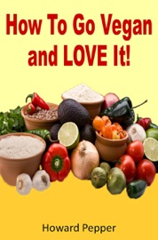 HOW TO GO VEGAN AND LOVE IT!