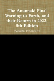 The Anunnaki Final Warning to Earth, and Their Return In 2022.