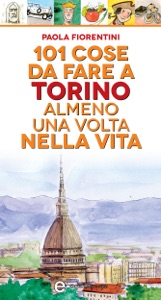 101 cose da fare a Torino almeno una volta nella vita da Fiorentini Paola