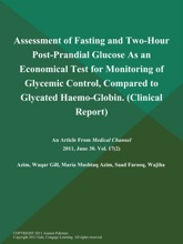 Assessment of Fasting and Two-Hour Post-Prandial Glucose As an Economical Test for Monitoring of Glycemic Control, Compared to Glycated Haemo-Globin (Clinical Report)