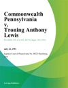 Commonwealth Pennsylvania V Troning Anthony Lewis