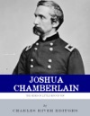 The Hero Of Little Round Top The Life And Legacy Of Joshua Chamberlain