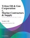 Triton Oil  Gas Corporation V Marine Contractors  Supply