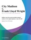 City Madison V Frank Lloyd Wright