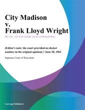 City Madison V. Frank Lloyd Wright