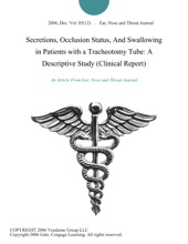 Secretions, Occlusion Status, And Swallowing In Patients With A Tracheotomy Tube: A Descriptive Study (Clinical Report)
