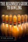 The Beginners Guide To Bowling